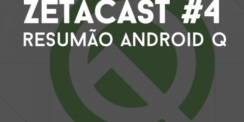 ZetaCast #4 - Resumão sobre o Android Q